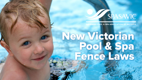 SPASA Victoria New Victorian Pool Spa Fence Laws new 2019 500